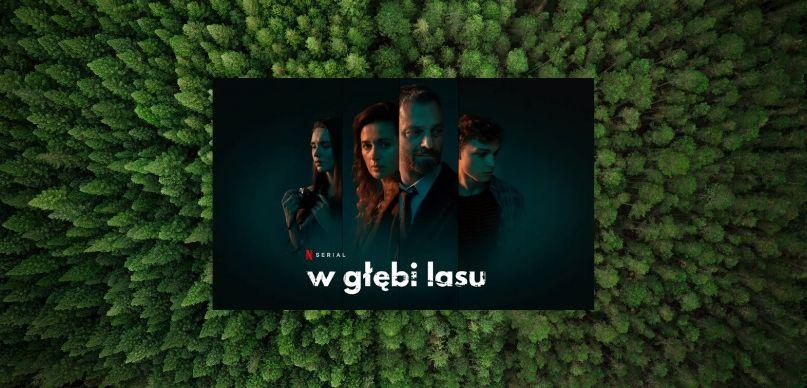 czy warto obejrzeć w głębi lasu serial netflix polski